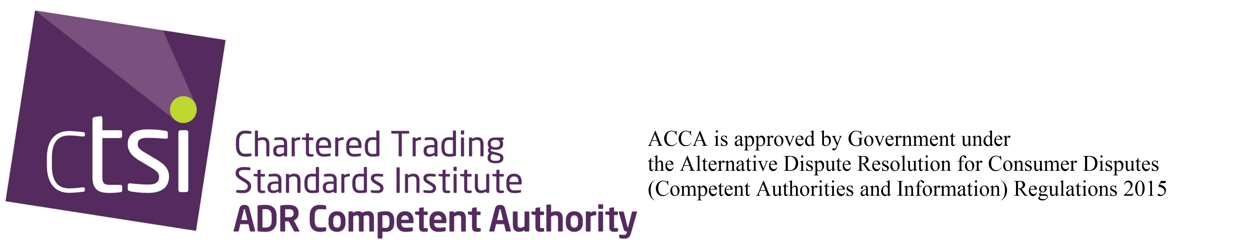 ACCA is approved by Government under the Alternative Dispute Resolution for Consumer Disputes (Competent Authorities and Information) Regulations 2015
